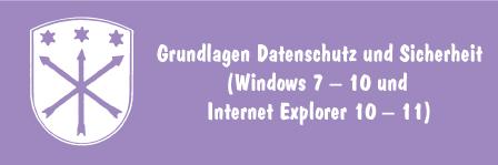 Grundlagen Datenschutz und Sicherheit (Windows 7 – 10 und Internet Explorer 10 – 11)