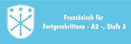Französisch für Fortgeschrittene – A2 -, Stufe 3